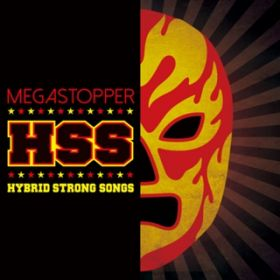 HSS 〜Hybrid Strong Songs〜 / MEGASTOPPER