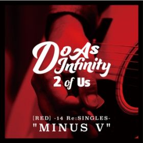 "アルバム - 2 of Us [RED] -14 Re:SINGLES- ""MINUS V"" / Do As Infinity"