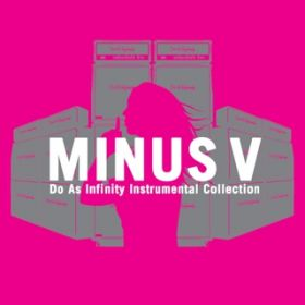 "Do As Infinity Instrumental Collection ""MINUS V"" / Do As Infinity"