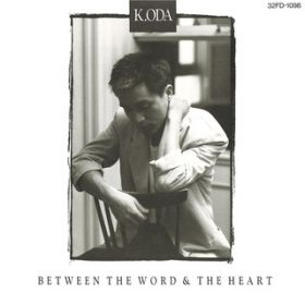 BETWEEN THE WORD & THE HEART / 小田 和正