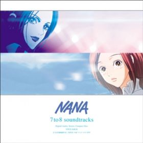 NANA 7 to 8 soundtracks / 長谷川智樹