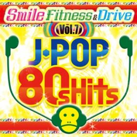 Smile Fitness & Drive Vol.7 J-POP 80s Hits / V.A.