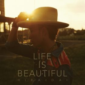 Life is Beautiful / 平井 大