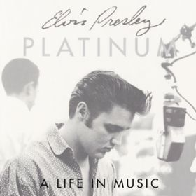 Platinum - A Life In Music / Elvis Presley