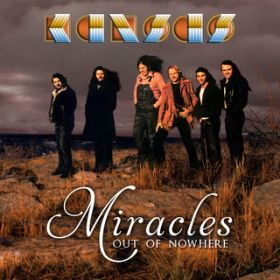 Miracles Out of Nowhere / Kansas