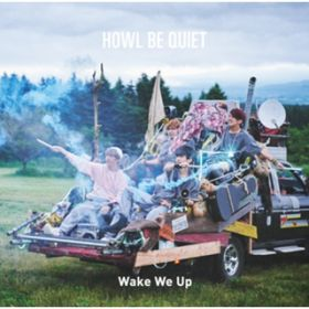 Wake We Up / HOWL BE QUIET