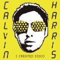 アルバム - I Created Disco / Calvin Harris