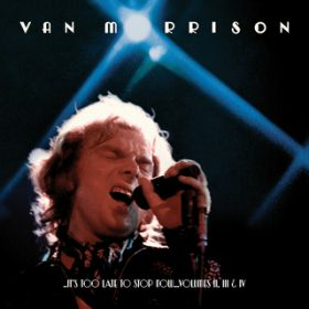 アルバム - ..It's Too Late to Stop Now...Volumes II, III & IV (Live) / Van Morrison
