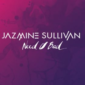 Need U Bad / Jazmine Sullivan