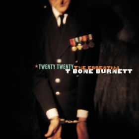 Twenty Twenty: The Essential T Bone Burnett / T Bone Burnett