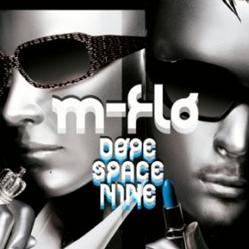 DOPE SPACE NINE / m-flo