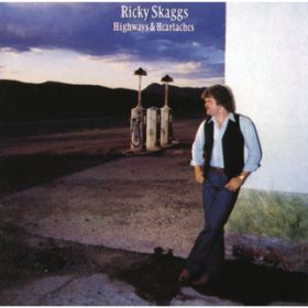 Highways And Heartaches / Ricky Skaggs