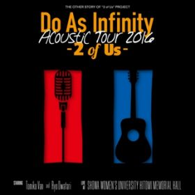 アルバム - Do As Infinity Acoustic Tour 2016 -2 of Us- / Do As Infinity