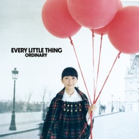 ORDINARY / Every Little Thing