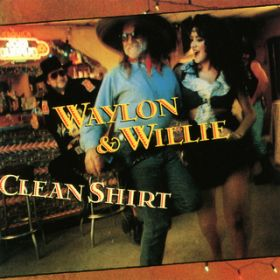 If I Can Find a Clean Shirt / Waylon Jennings/Willie Nelson