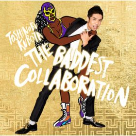 THE BADDEST 〜Collaboration〜 / TOSHI KUBOTA