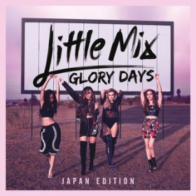アルバム - Glory Days (Japan Edition) / Little Mix