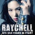 シングル - Are you ready to FIGHT / Raychell