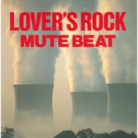 LOVER'S ROCK【Remastered】 / MUTE BEAT
