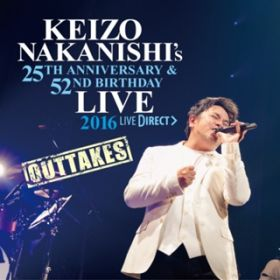 アルバム - KEIZO NAKANISHI's 25th Anniversary&52nd Birthday Live -OUTTAKES- / 中西圭三