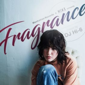 アルバム - Manhattan Records & MINX presents FRAGRANCE mixed by DJ Hi-6 / V.A.