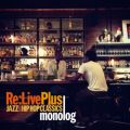 アルバム - Re:Live Plus -JAZZ meets HIP HOP CLASSICS- / monolog