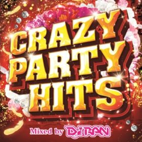 アルバム - CRAZY PARTY HITS Mixed by DJ RAN / PARTY HITS PROJECT