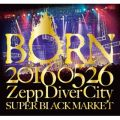 20160526 ZeppDiverCity SUPER BLACK MARKETI