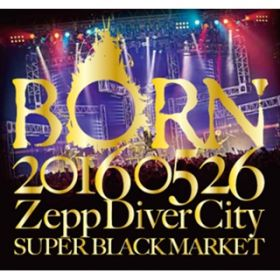 アルバム - 20160526 ZeppDiverCity SUPER BLACK MARKETI / BORN