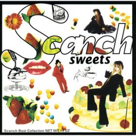 SWEETS〜SCANCH BEST COLLECTION / SCANCH