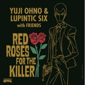 RED ROSES FOR THE KILLER / Yuji Ohno & Lupintic Six