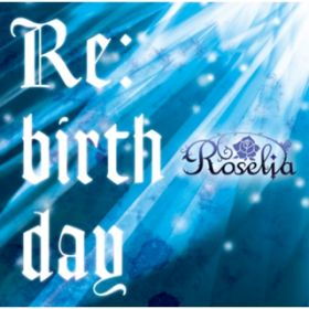 Re:birth day / Roselia