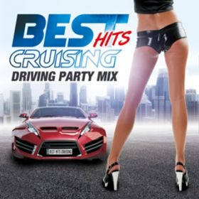 アルバム - BEST HITS CRUISING -DRIVING PARTY MIX- / Various Artists