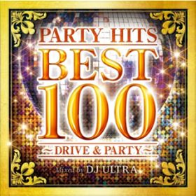 PARTY HITS BEST 100 〜 DRIVE & PARTY 〜 Mixed by DJ ULTRA / PARTY HITS PROJECT