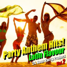 Party Anthem Hits! Latin Flavour Vol.2 / 24 Hour Party Project