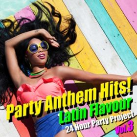 Party Anthem Hits! Latin Flavour Vol.3 / 24 Hour Party Project