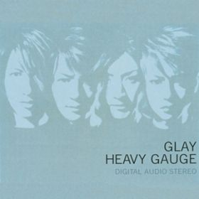 HEAVY GAUGE / GLAY