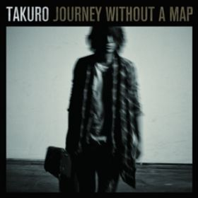 Journey without a map / TAKURO