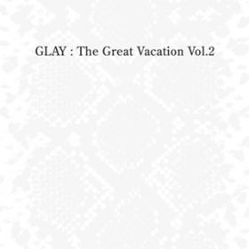 THE GREAT VACATION VOL.2 〜SUPER BEST OF GLAY〜 / GLAY