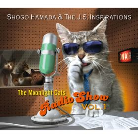 アルバム - The Moonlight Cats Radio Show Vol. 1 / Shogo Hamada & The J.S. Inspirations