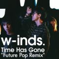 "w-inds.の曲/シングル - Time Has Gone ""Future Pop Remix"""