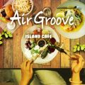 Air Groove -Island Cafe45-