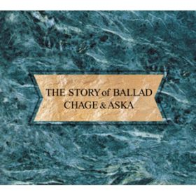The STORY of BALLAD / CHAGE and ASKA