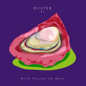 OYSTER -EP- / NICO Touches the Walls