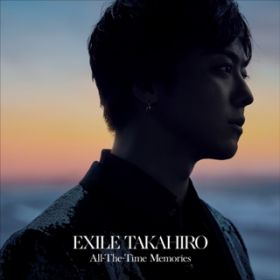All-The-Time Memories / EXILE TAKAHIRO