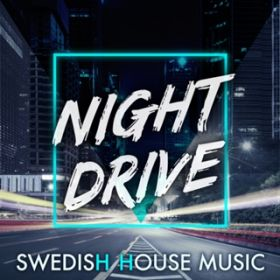 アルバム - Night Drive -Swedish House Music- / Various Artists