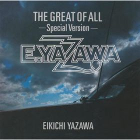 THE GREAT OF ALL-Special Version- / 矢沢 永吉