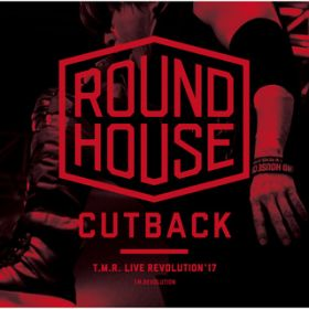 T.M.R. LIVE REVOLUTION'17 -ROUND HOUSE CUTBACK- / T.M.Revolution