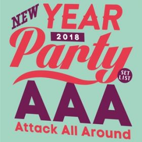AAA NEW YEAR PARTY 2018 -SET LIST- / AAA