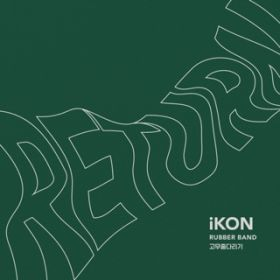 RUBBER BAND -KR Ver.- / iKON
